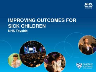 IMPROVING OUTCOMES FOR SICK CHILDREN NHS Tayside
