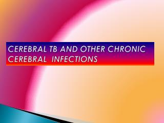 CEREBRAL TB AND OTHER CHRONIC CEREBRAL INFECTIONS