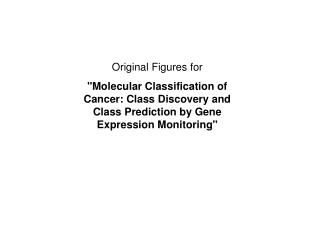 "Original Figures for ""Molecular Classification of Cancer: Class Discovery and Class Prediction by Gene Expression Monito"
