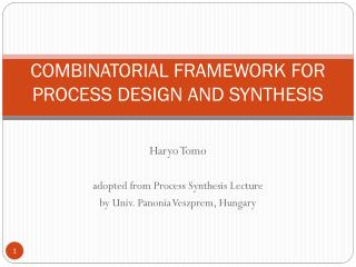 COMBINATORIAL FRAMEWORK FOR PROCESS DESIGN AND SYNTHESIS