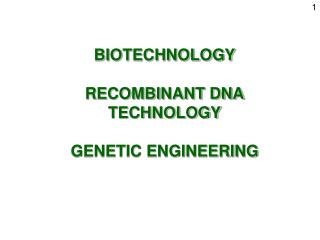 BIOTECHNOLOGY RECOMBINANT DNA TECHNOLOGY GENETIC ENGINEERING