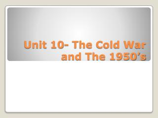Unit 10- The Cold War and The 1950's