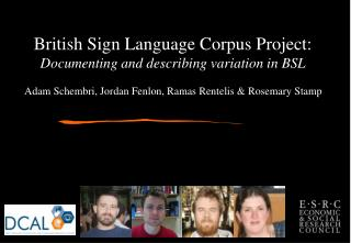 British Sign Language Corpus Project: Documenting and describing variation in BSL Adam Schembri, Jordan Fenlon, Ramas Re