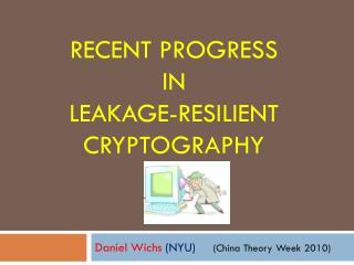 Recent Progress  in leakage-Resilient  cryptography