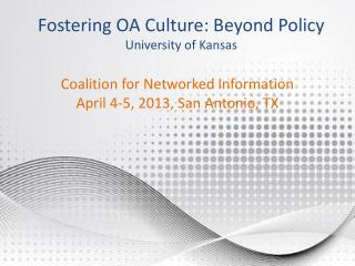 Fostering OA Culture: Beyond Policy University of Kansas