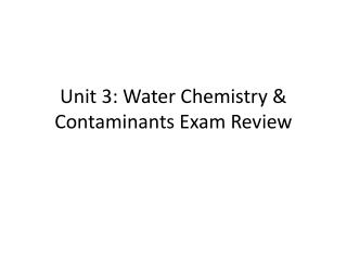 Unit 3: Water Chemistry & Contaminants Exam Review