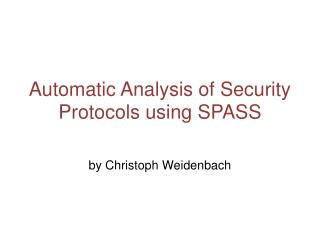 Automatic Analysis of Security Protocols using SPASS