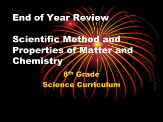 End of Year Review Scientific Method and  Properties of Matter and Chemistry