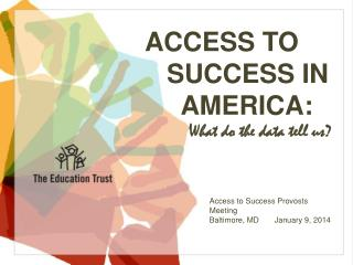 ACCESS TO    SUCCESS IN      AMERICA:             What do the data tell us?