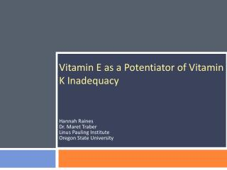 Vitamin E as a Potentiator of Vitamin K Inadequacy Hannah Raines Dr. Maret Traber