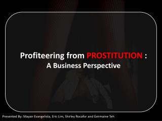 Profiteering from  PROSTITUTION  :  A Business Perspective