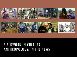 Fieldwork in cultural Anthropology: In the news
