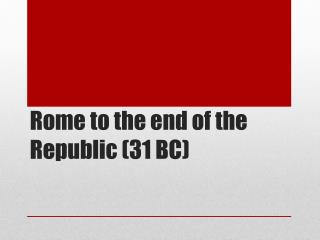 Rome to the end of the Republic (31 BC)