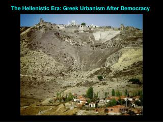The Hellenistic Era: Greek Urbanism After  Democracy