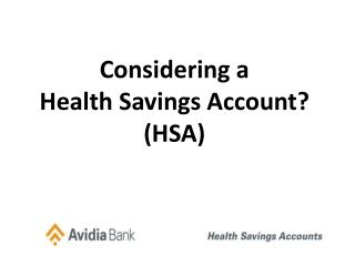 Considering a  Health Savings Account?  (HSA)