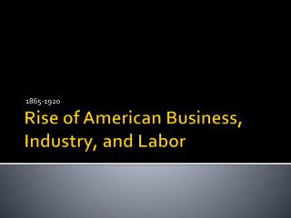 Rise of American Business, Industry, and Labor
