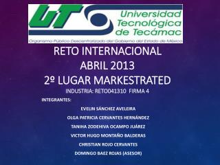 RETO  INTERNACIONAL ABRIL  2013 2º lugar  MARKESTRATED INDUSTRIA: RETO041310  firma 4