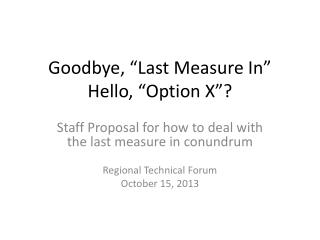 "Goodbye, ""Last Measure In"" Hello, ""Option X""?"