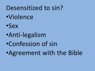 Desensitized to sin? Violence Sex Anti-legalism Confession of sin Agreement with the Bible