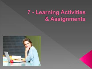 7 - Learning Activities  & Assignments