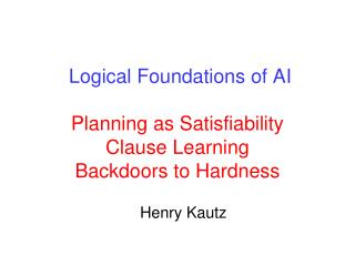 Logical Foundations of AI Planning as Satisfiability Clause Learning Backdoors to Hardness