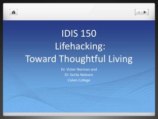 IDIS 150 Lifehacking :  Toward  Thoughtful Living