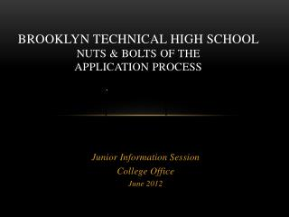 Brooklyn Technical High School  Nuts & Bolts of the  Application Process