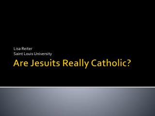 Are Jesuits Really Catholic?