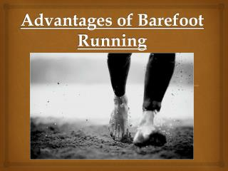 Advantages of Barefoot Running