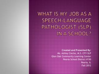 What is my job as a Speech-Language Pathologist (SLP) in a school?