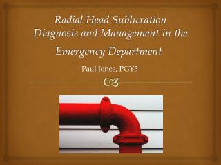 Radial  Head Subluxation Diagnosis and Management in  the Emergency  Department