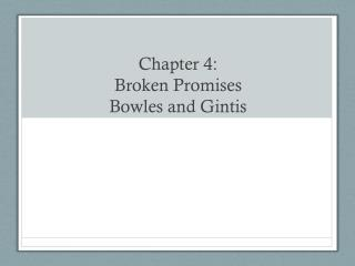 Chapter 4: Broken Promises Bowles and  Gintis