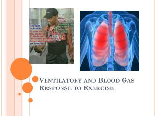 Ventilatory and Blood Gas Response to Exercise