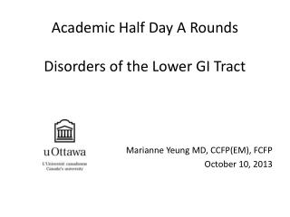 Academic Half Day A Rounds Disorders of the Lower GI Tract