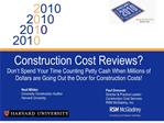 Construction Cost Reviews Don t Spend Your Time Counting Petty Cash When Millions of Dollars are Going Out the Door for