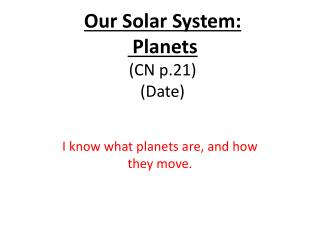 Our Solar System:   Planets (CN p.21)  (Date)
