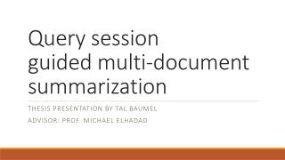 Query session g uided multi-document  summarization