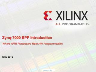 Zynq-7000 EPP Introduction Where ARM Processors Meet HW Programmability