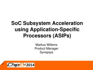 SoC  Subsystem  A cceleration using Application-Specific Processors (ASIPs)
