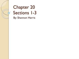 Chapter 20 Sections 1-3