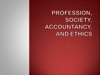 Profession, Society, Accountancy, and  ETHICS