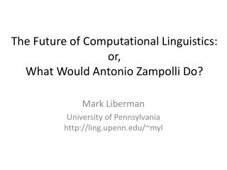 The Future of Computational Linguistics: or, What Would Antonio  Zampolli  D o?