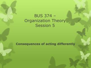 BUS 374 –  Organization Theory Session 5