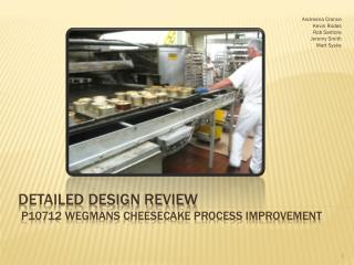 Detailed Design Review   P10712 Wegmans Cheesecake Process Improvement