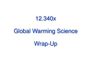 12.340x Global Warming Science Wrap-Up
