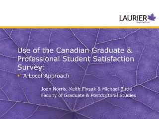 Use of the Canadian Graduate & Professional Student Satisfaction Survey: A Local Approach