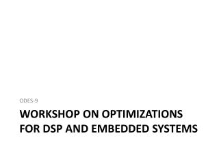 Workshop on Optimizations for DSP and Embedded Systems