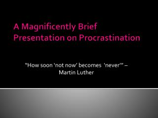 A Magnificently Brief  P resentation on Procrastination