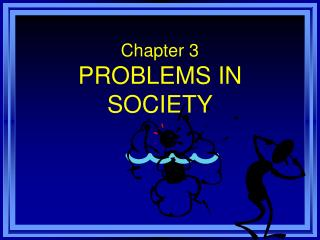 Chapter 3  PROBLEMS IN SOCIETY