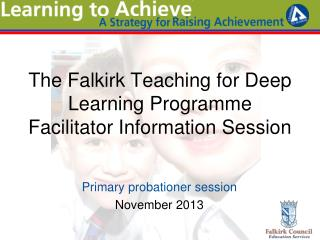 The Falkirk Teaching for Deep Learning Programme  Facilitator Information Session